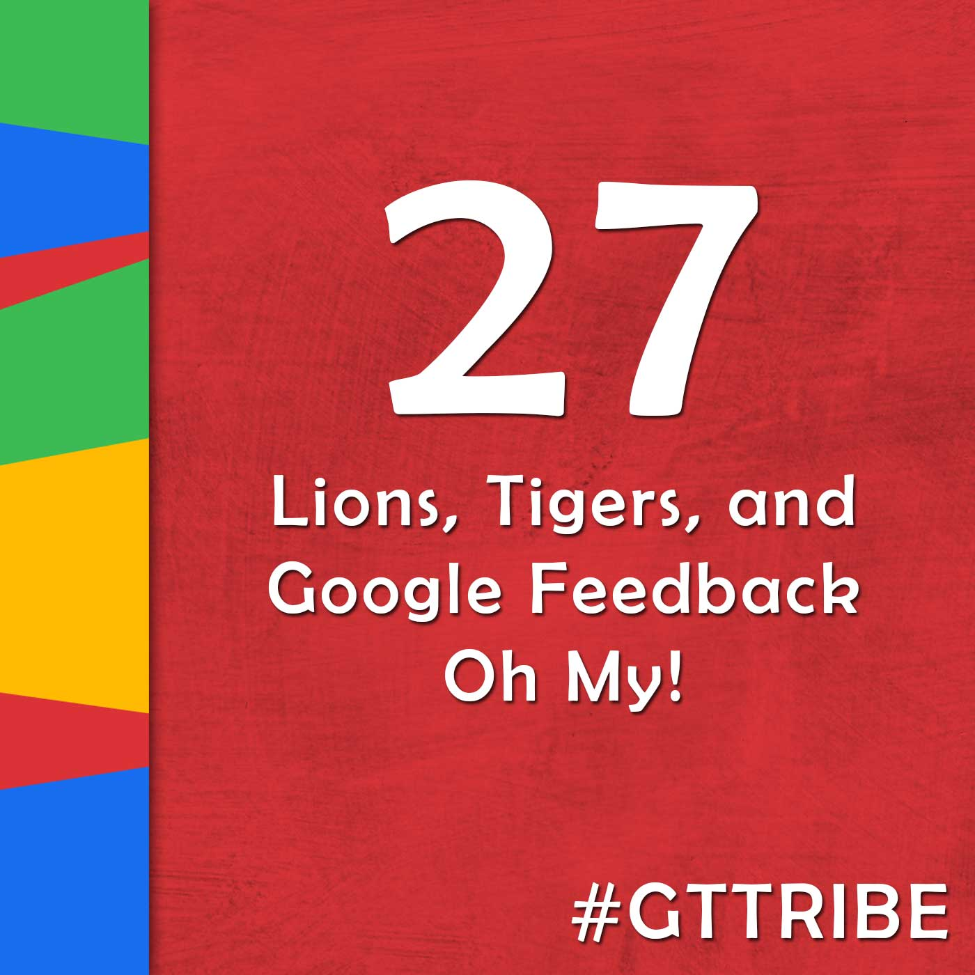 Lions Tigers And Google Feedback Oh My Gtt027